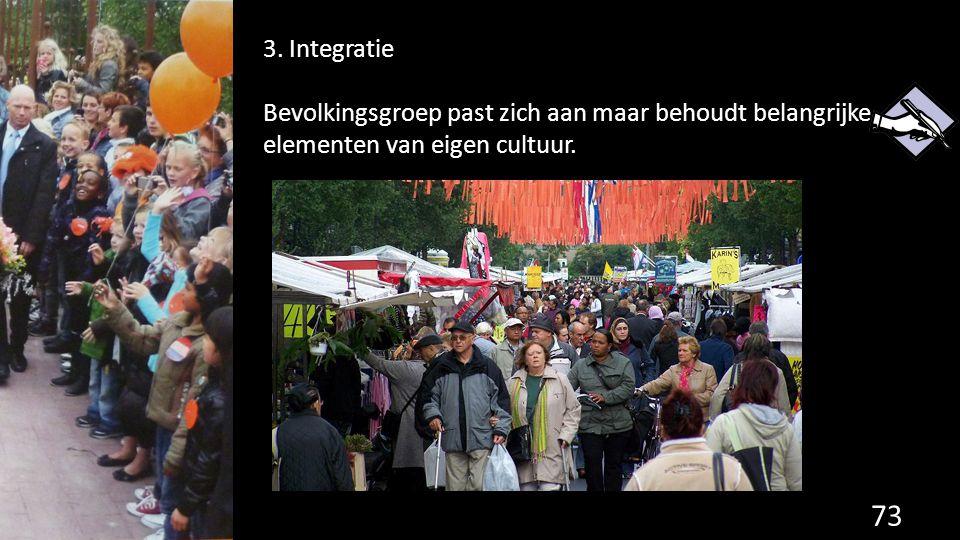 3. Integratie Bevolkingsgroep past zich aan maar behoudt belangrijke elementen van eigen cultuur.