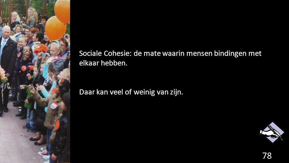 Sociale Cohesie: de mate waarin mensen bindingen met elkaar hebben.