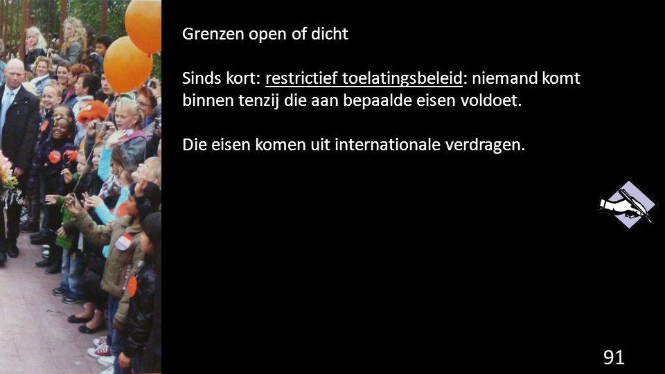Grenzen open of dicht Sinds kort: restrictief toelatingsbeleid: niemand komt binnen tenzij die aan bepaalde eisen voldoet.