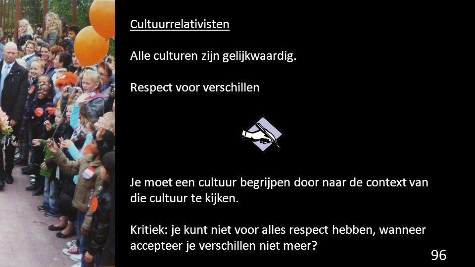 Cultuurrelativisten Alle culturen zijn gelijkwaardig. Respect voor verschillen.