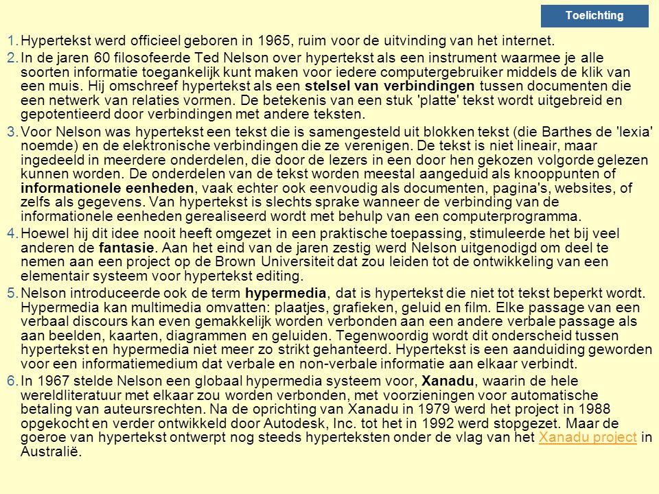 Toelichting Hypertekst werd officieel geboren in 1965, ruim voor de uitvinding van het internet.