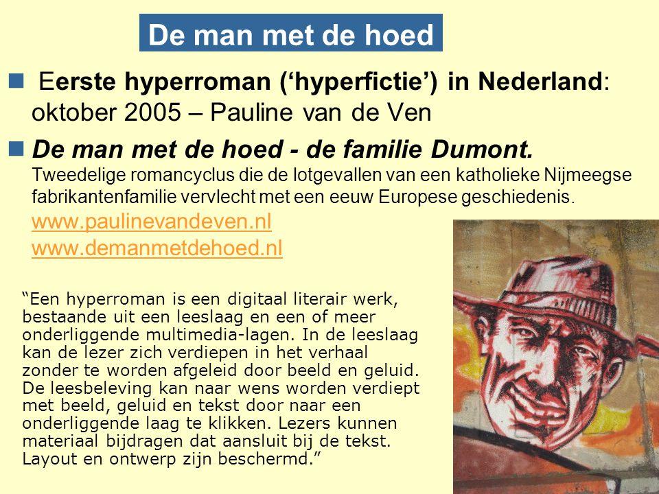 De man met de hoed Eerste hyperroman ('hyperfictie') in Nederland: oktober 2005 – Pauline van de Ven.