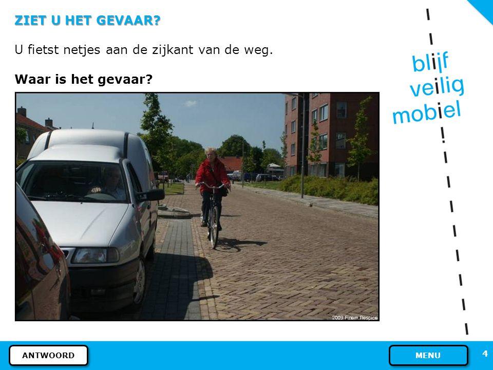 U fietst netjes aan de zijkant van de weg. Waar is het gevaar