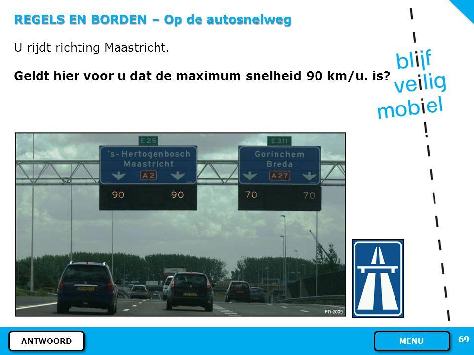 REGELS EN BORDEN – Op de autosnelweg U rijdt richting Maastricht.
