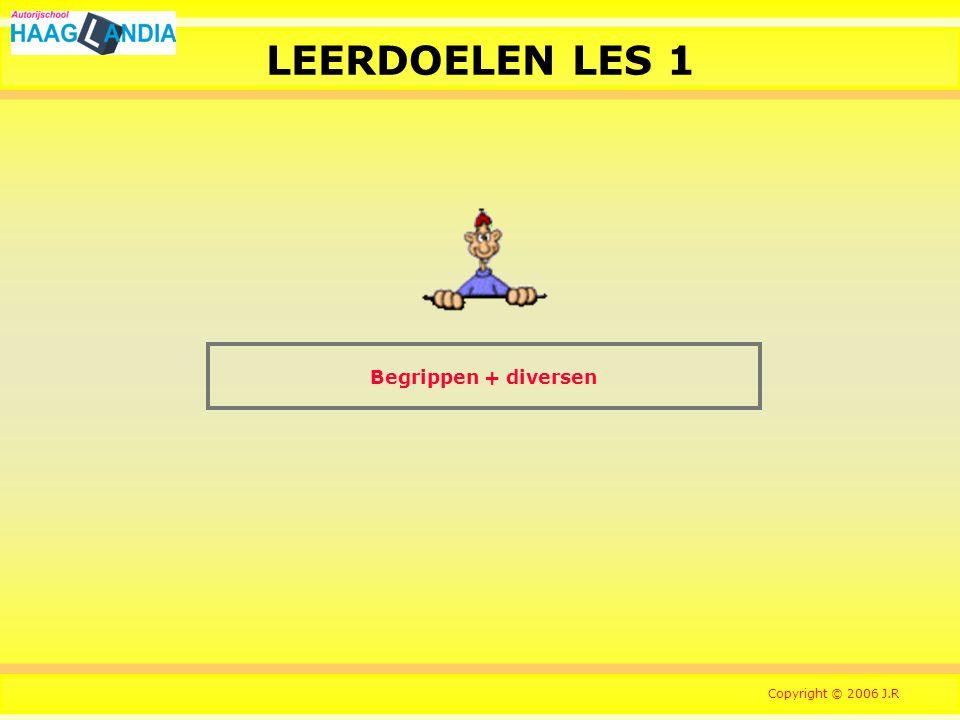 LEERDOELEN LES 1 Begrippen + diversen Copyright © 2006 J.R