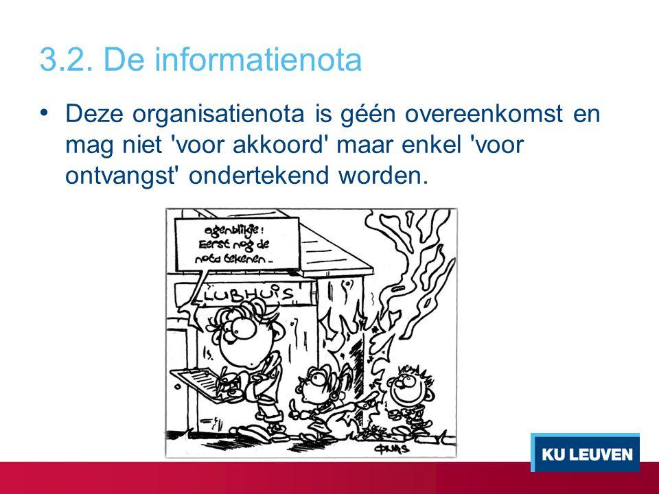 3.2. De informatienota Deze organisatienota is géén overeenkomst en mag niet voor akkoord maar enkel voor ontvangst ondertekend worden.