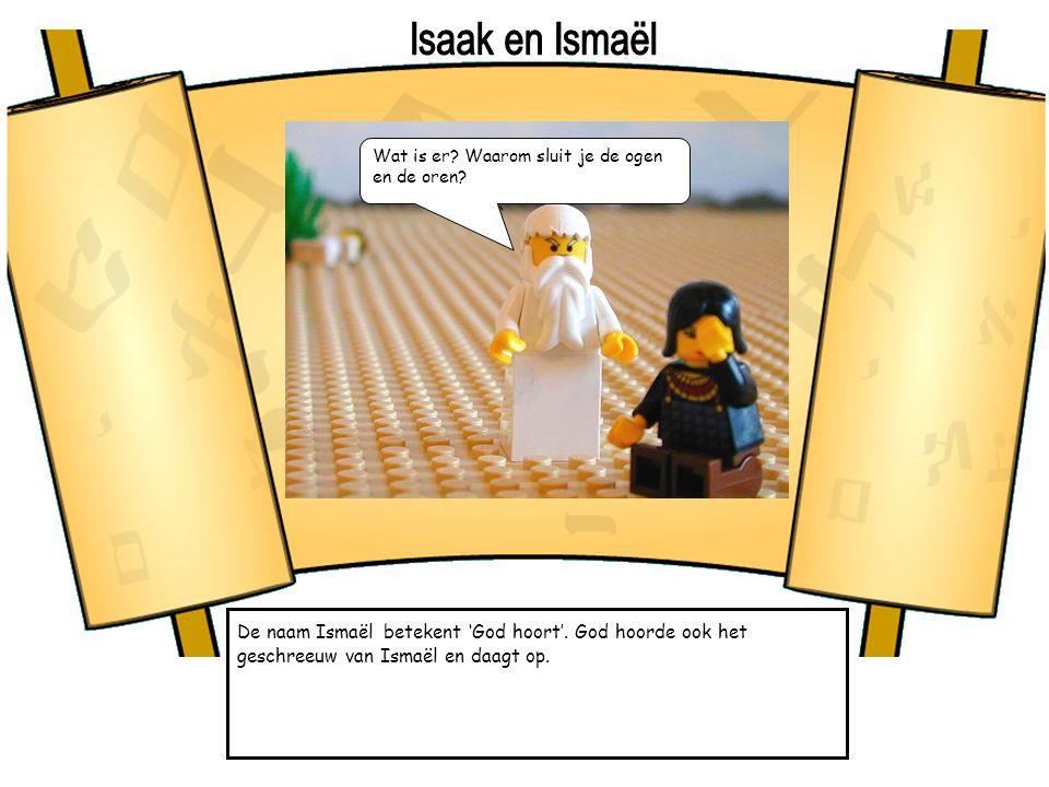 Isaak en Ismaël Wat is er Waarom sluit je de ogen en de oren