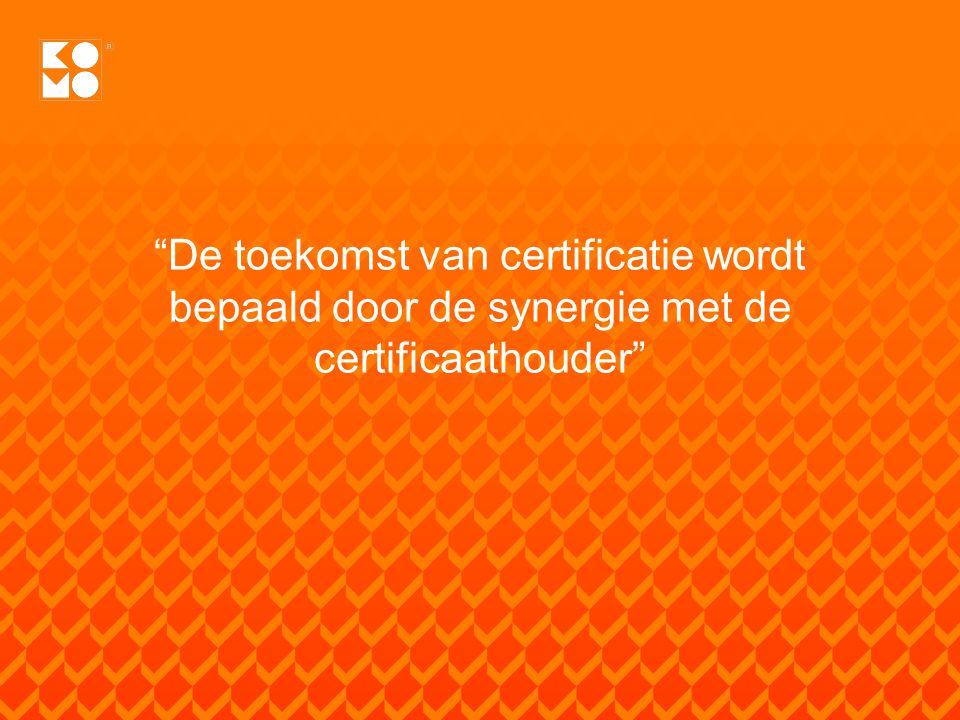 De toekomst van certificatie wordt bepaald door de synergie met de certificaathouder