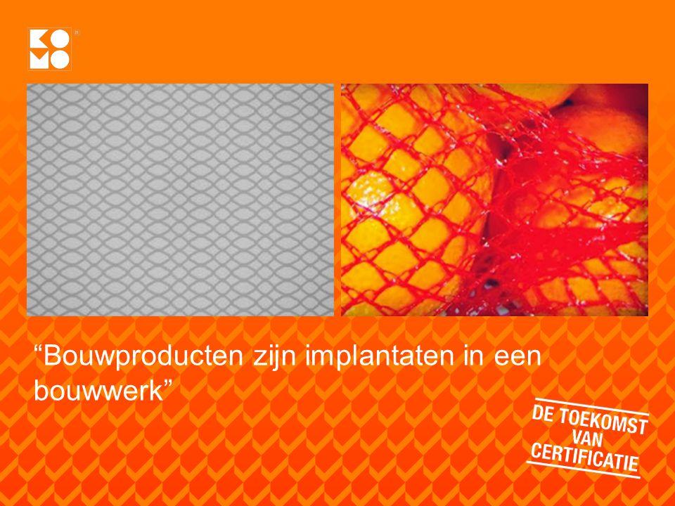 Bouwproducten zijn implantaten in een bouwwerk