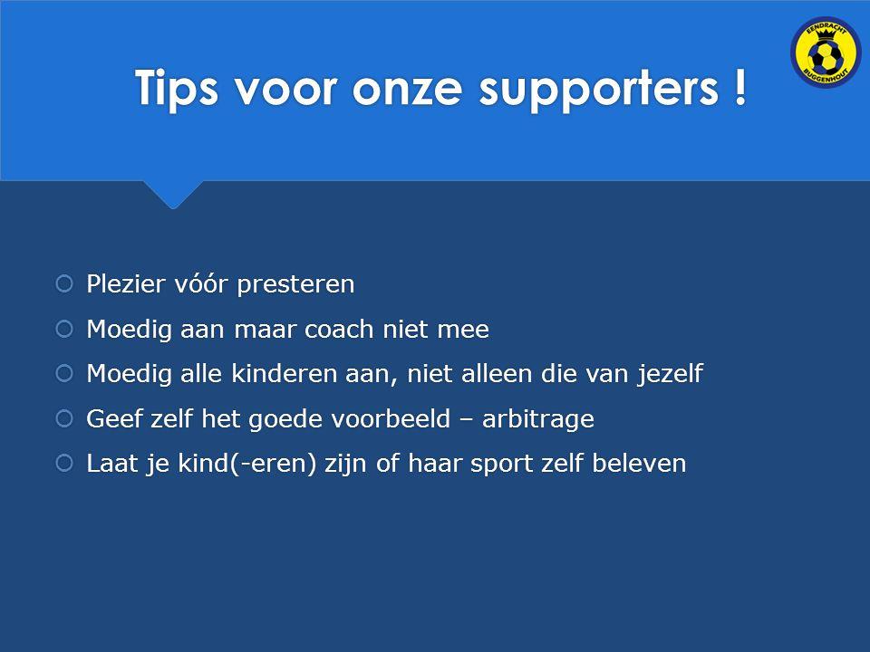 Tips voor onze supporters !