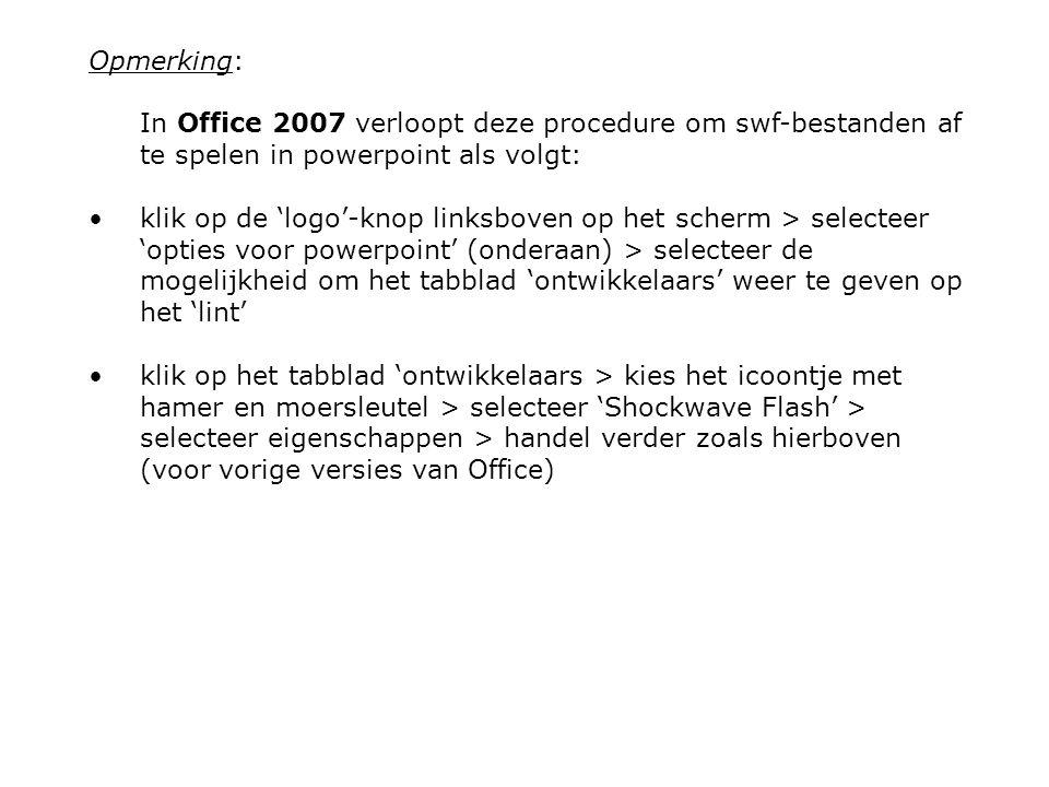 Opmerking: In Office 2007 verloopt deze procedure om swf-bestanden af te spelen in powerpoint als volgt: