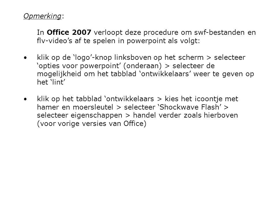 Opmerking: In Office 2007 verloopt deze procedure om swf-bestanden en flv-video's af te spelen in powerpoint als volgt: