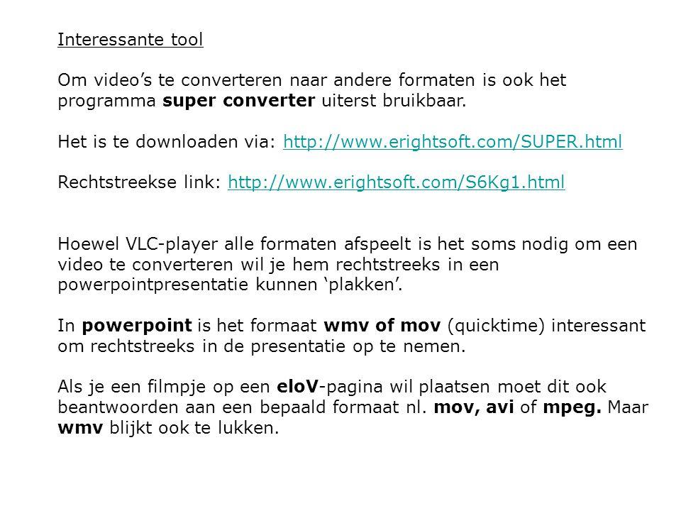 Interessante tool Om video's te converteren naar andere formaten is ook het programma super converter uiterst bruikbaar.