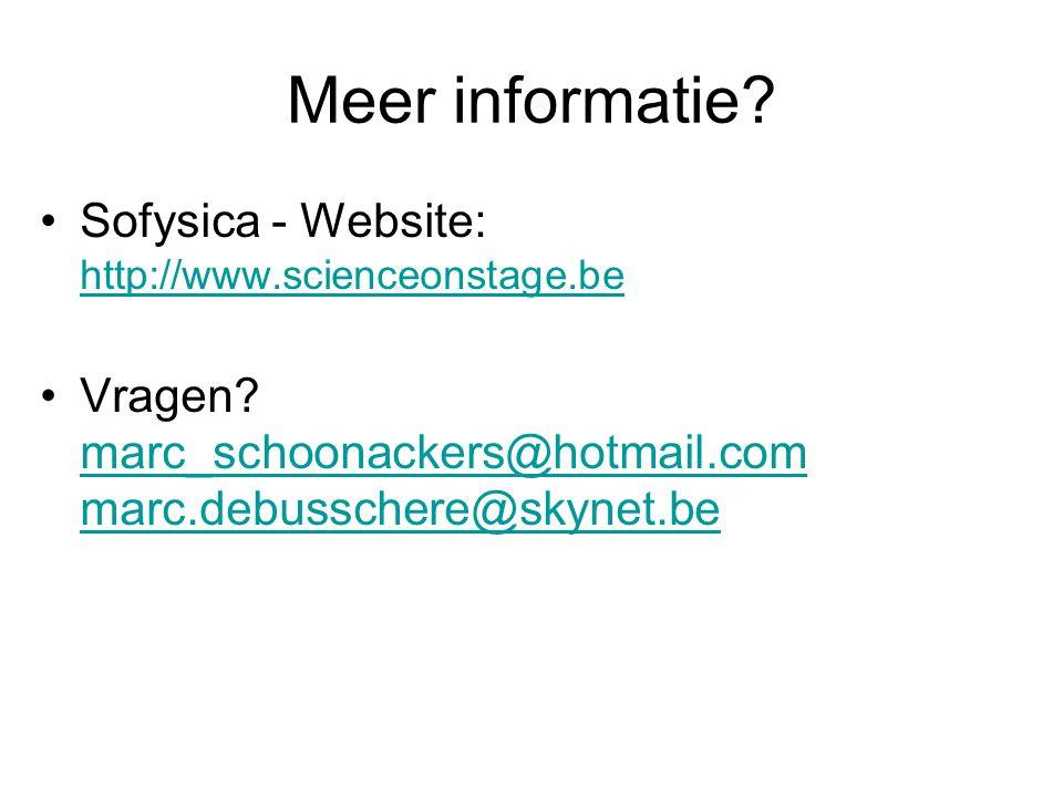 Meer informatie Sofysica - Website: http://www.scienceonstage.be