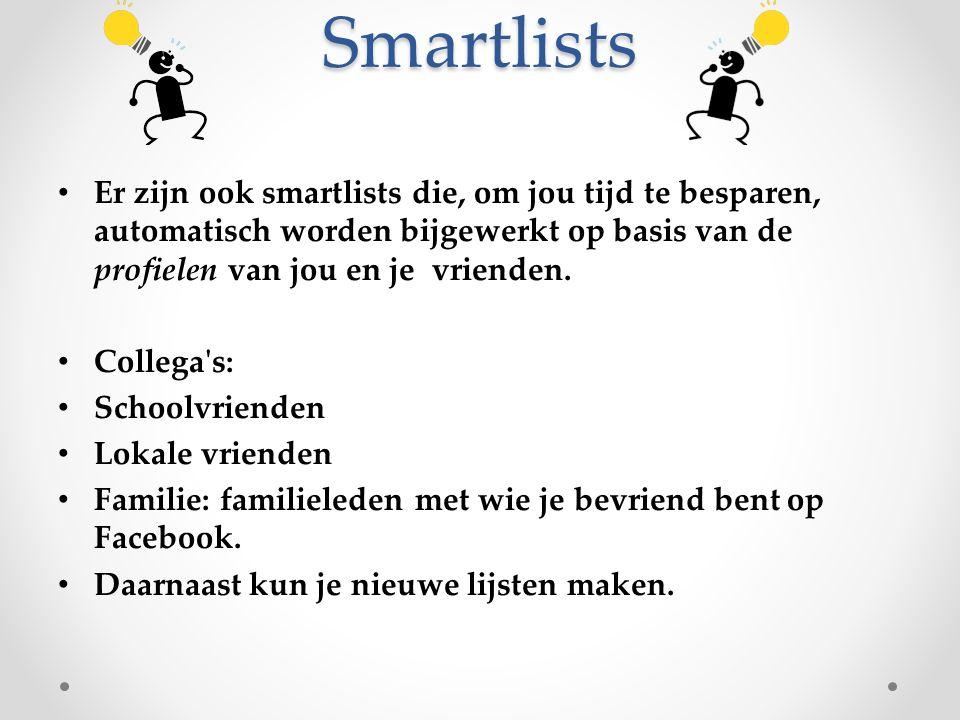 Smartlists Er zijn ook smartlists die, om jou tijd te besparen, automatisch worden bijgewerkt op basis van de profielen van jou en je vrienden.