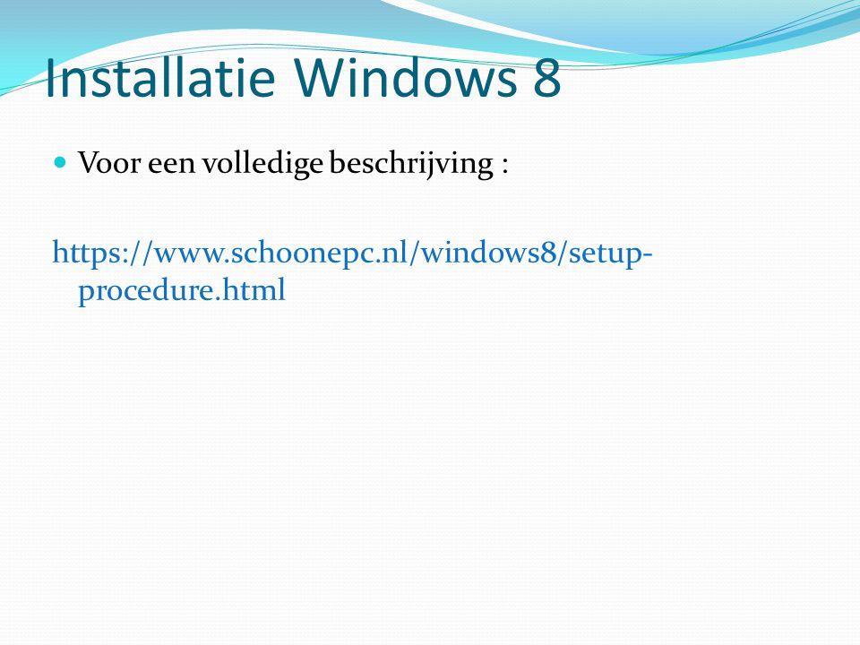 Installatie Windows 8 Voor een volledige beschrijving :
