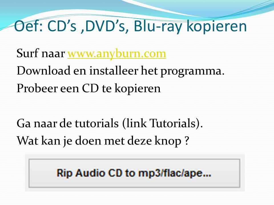 Oef: CD's ,DVD's, Blu-ray kopieren