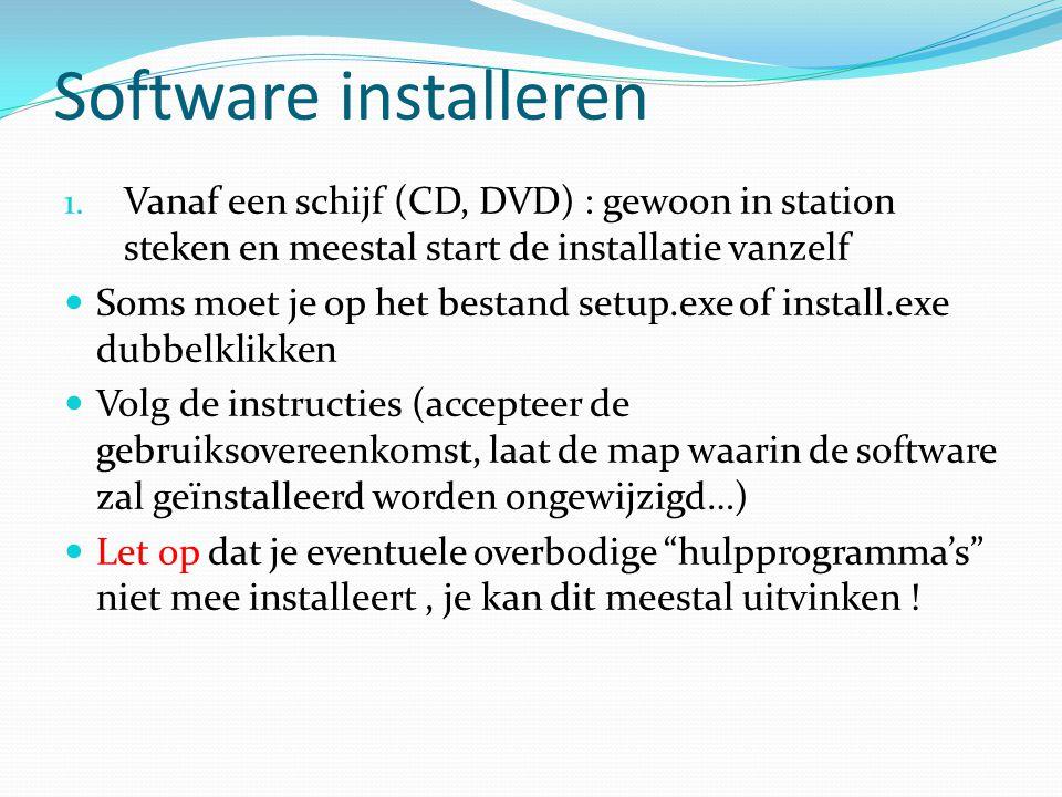 Software installeren Vanaf een schijf (CD, DVD) : gewoon in station steken en meestal start de installatie vanzelf.