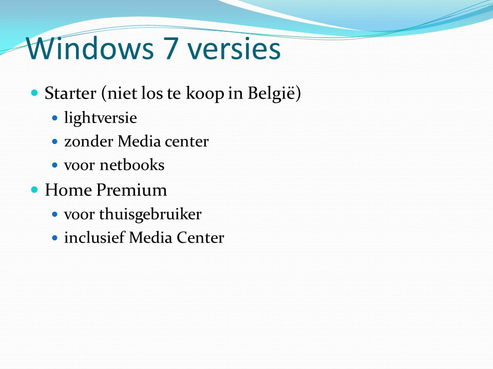 Windows 7 versies Starter (niet los te koop in België) Home Premium