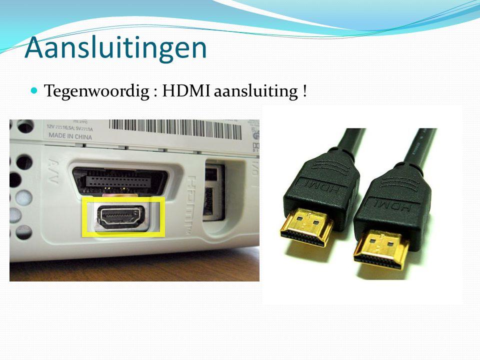 Aansluitingen Tegenwoordig : HDMI aansluiting !