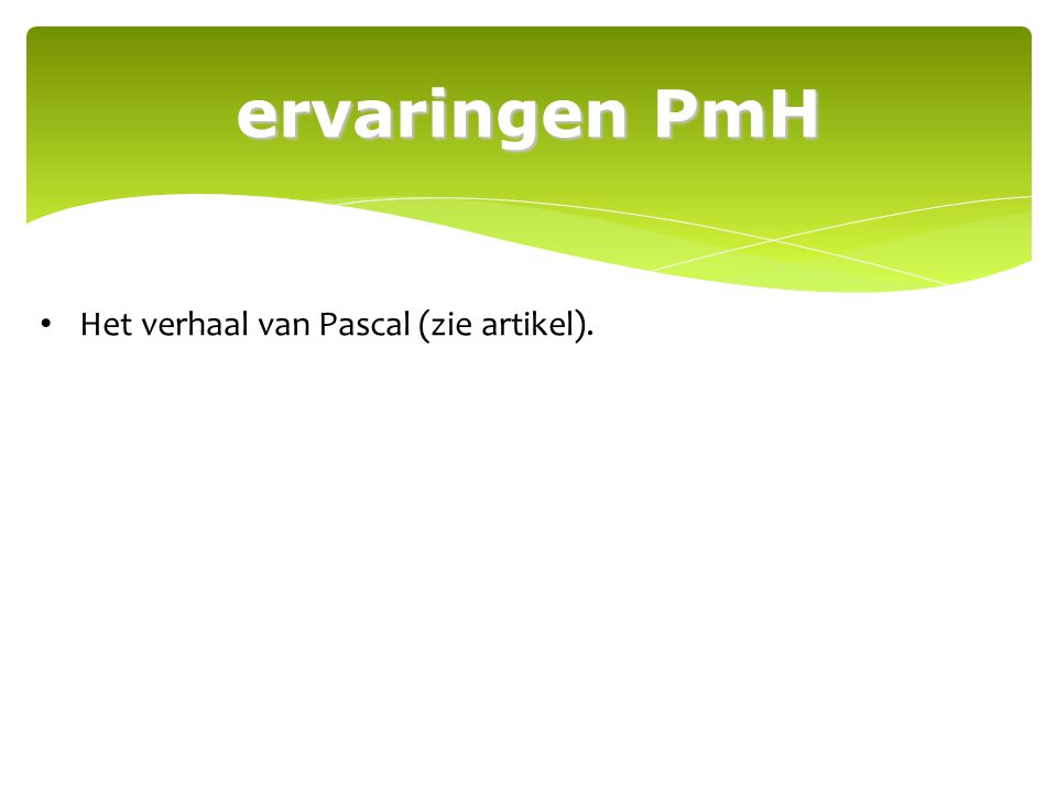 ervaringen PmH Het verhaal van Pascal (zie artikel).