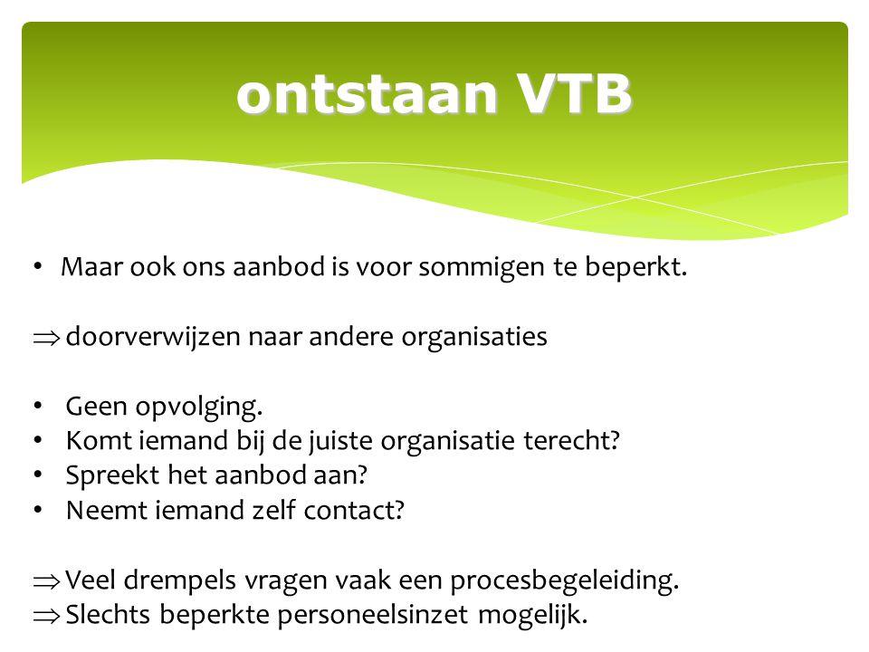 ontstaan VTB Maar ook ons aanbod is voor sommigen te beperkt.