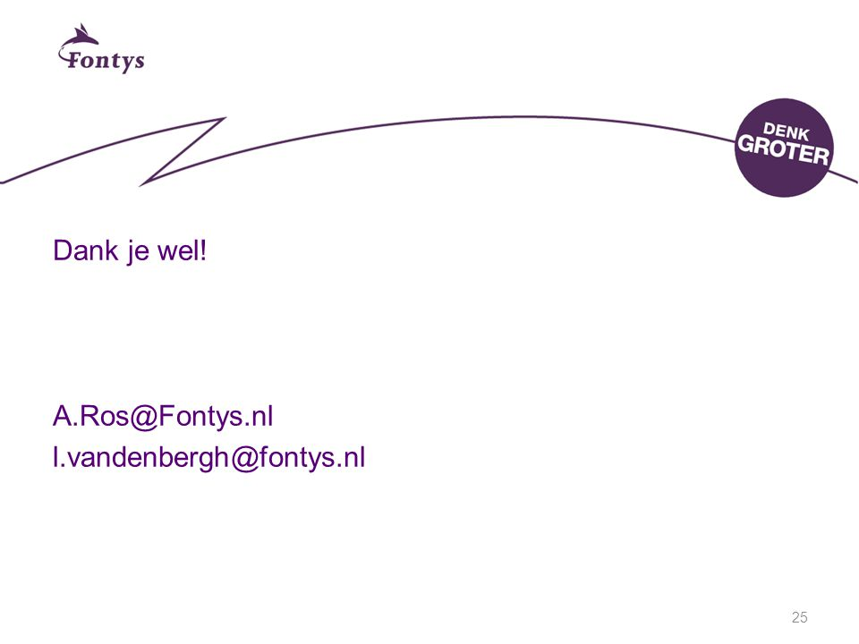 Dank je wel! A.Ros@Fontys.nl l.vandenbergh@fontys.nl