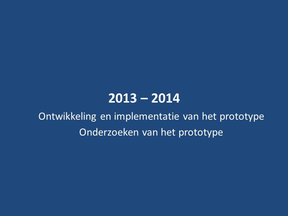 2013 – 2014 Ontwikkeling en implementatie van het prototype