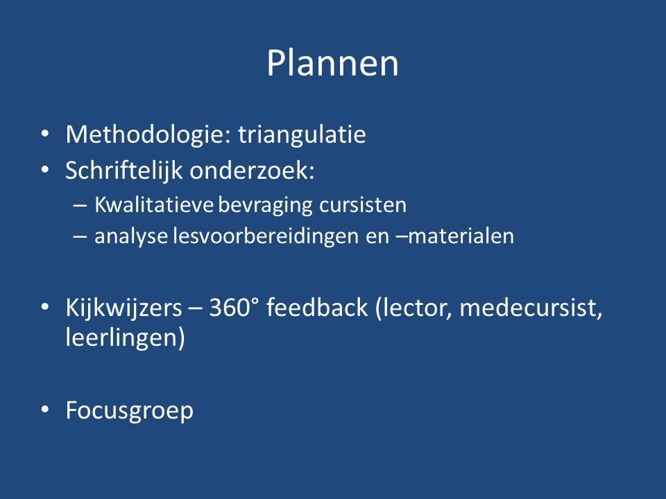 Plannen Methodologie: triangulatie Schriftelijk onderzoek: