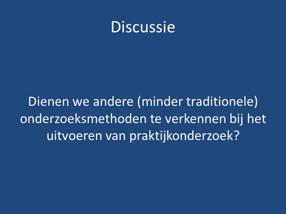 Discussie Dienen we andere (minder traditionele) onderzoeksmethoden te verkennen bij het uitvoeren van praktijkonderzoek