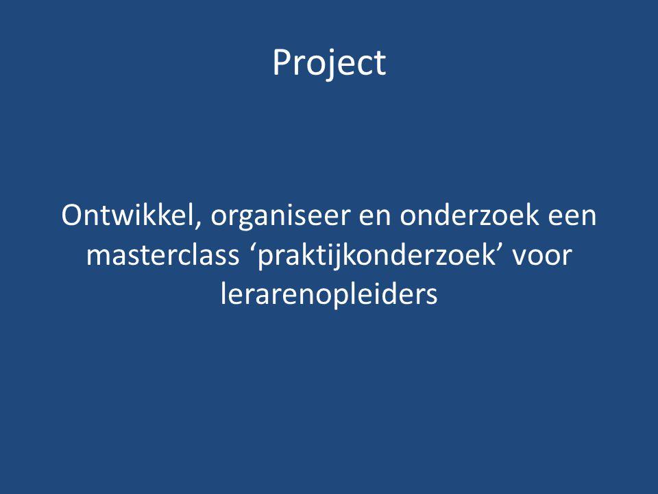 Project Ontwikkel, organiseer en onderzoek een masterclass 'praktijkonderzoek' voor lerarenopleiders.