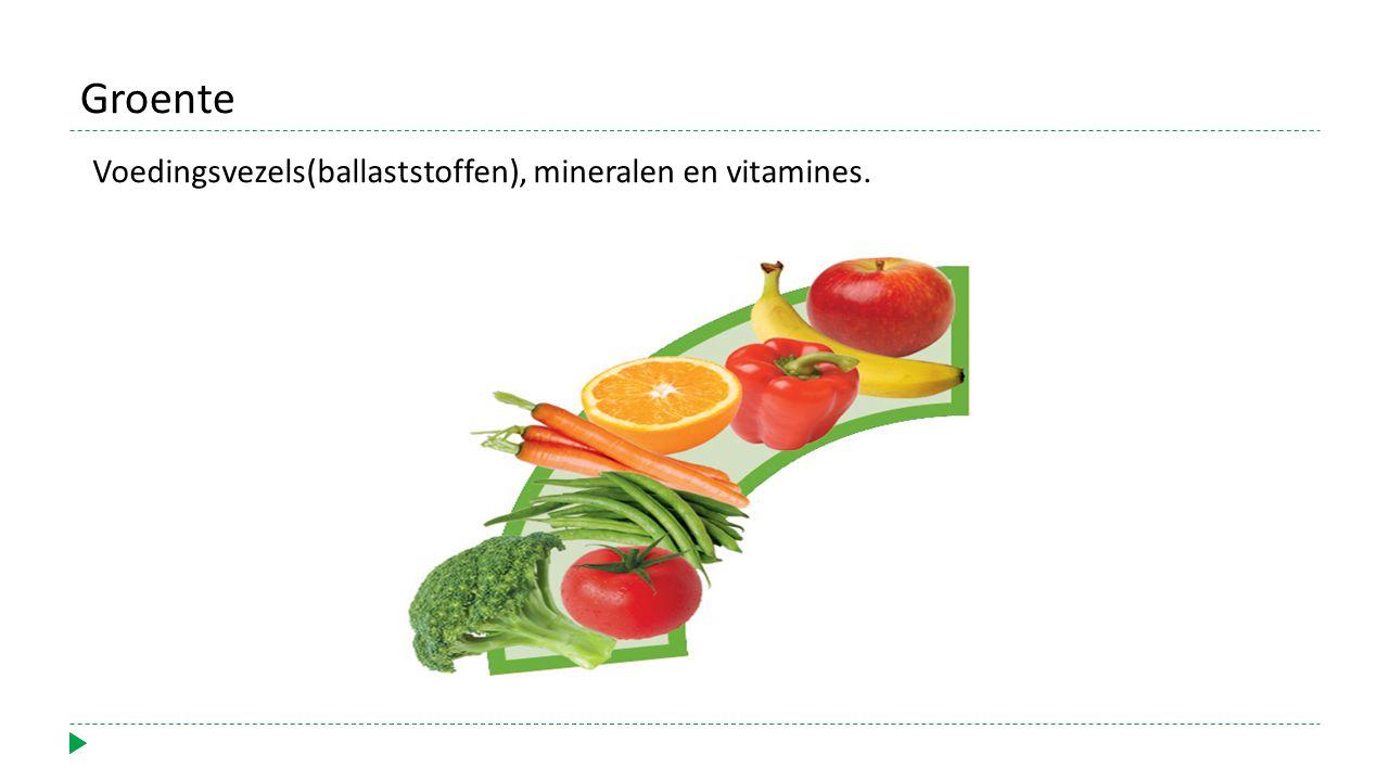 Groente Voedingsvezels(ballaststoffen), mineralen en vitamines.