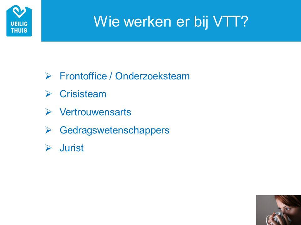 Wie werken er bij VTT Frontoffice / Onderzoeksteam Crisisteam