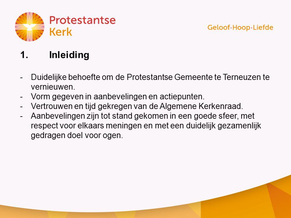 1. Inleiding Duidelijke behoefte om de Protestantse Gemeente te Terneuzen te vernieuwen. Vorm gegeven in aanbevelingen en actiepunten.