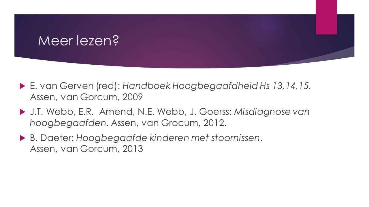 Meer lezen E. van Gerven (red): Handboek Hoogbegaafdheid Hs 13,14,15. Assen, van Gorcum, 2009.