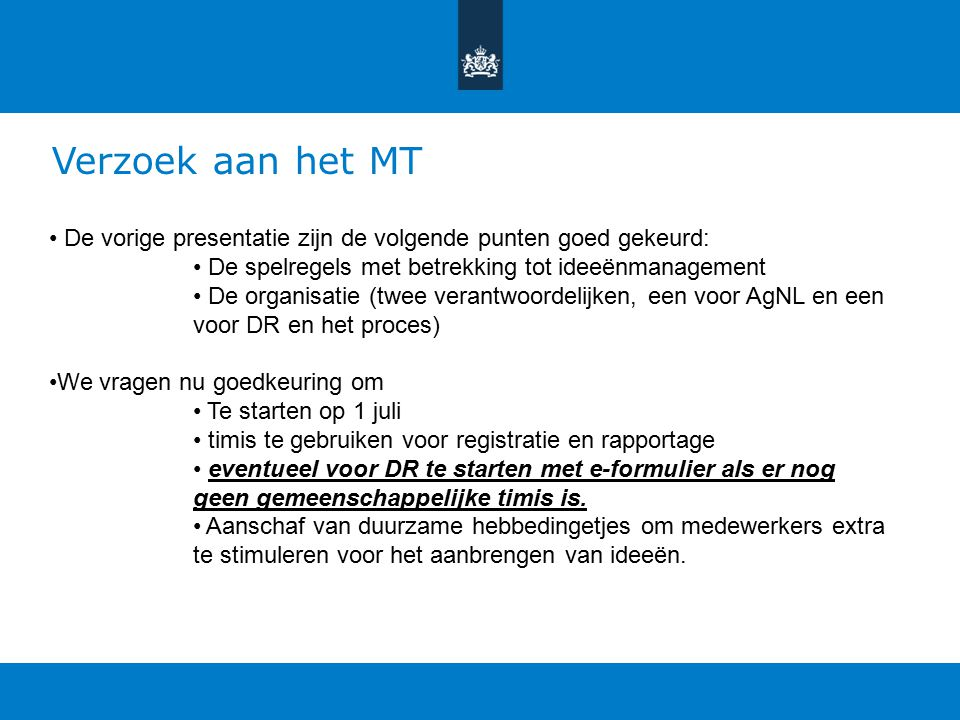 Verzoek aan het MT De vorige presentatie zijn de volgende punten goed gekeurd: De spelregels met betrekking tot ideeënmanagement.