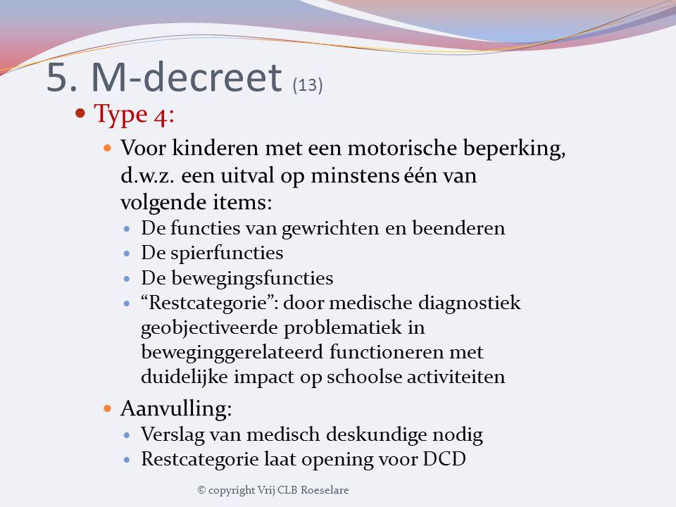 5. M-decreet (13) Type 4: Voor kinderen met een motorische beperking, d.w.z. een uitval op minstens één van volgende items: