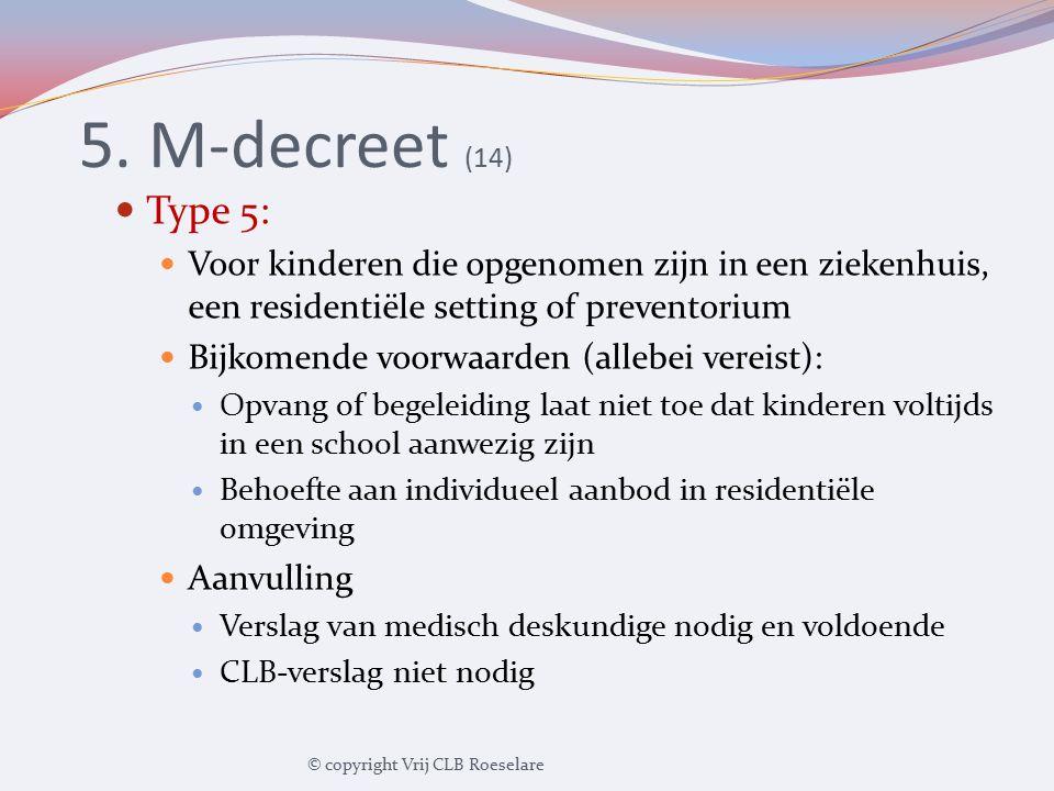 5. M-decreet (14) Type 5: Voor kinderen die opgenomen zijn in een ziekenhuis, een residentiële setting of preventorium.