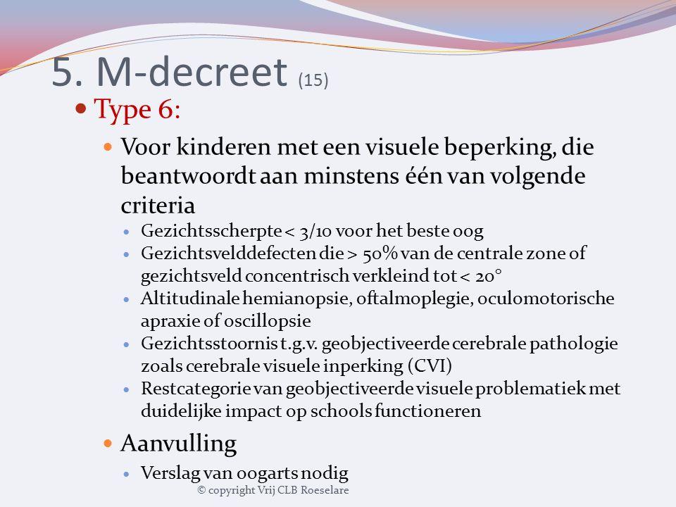 5. M-decreet (15) Type 6: Voor kinderen met een visuele beperking, die beantwoordt aan minstens één van volgende criteria.