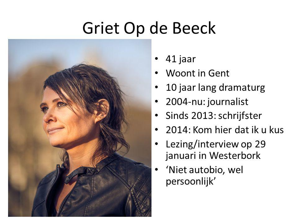 Griet Op de Beeck 41 jaar Woont in Gent 10 jaar lang dramaturg