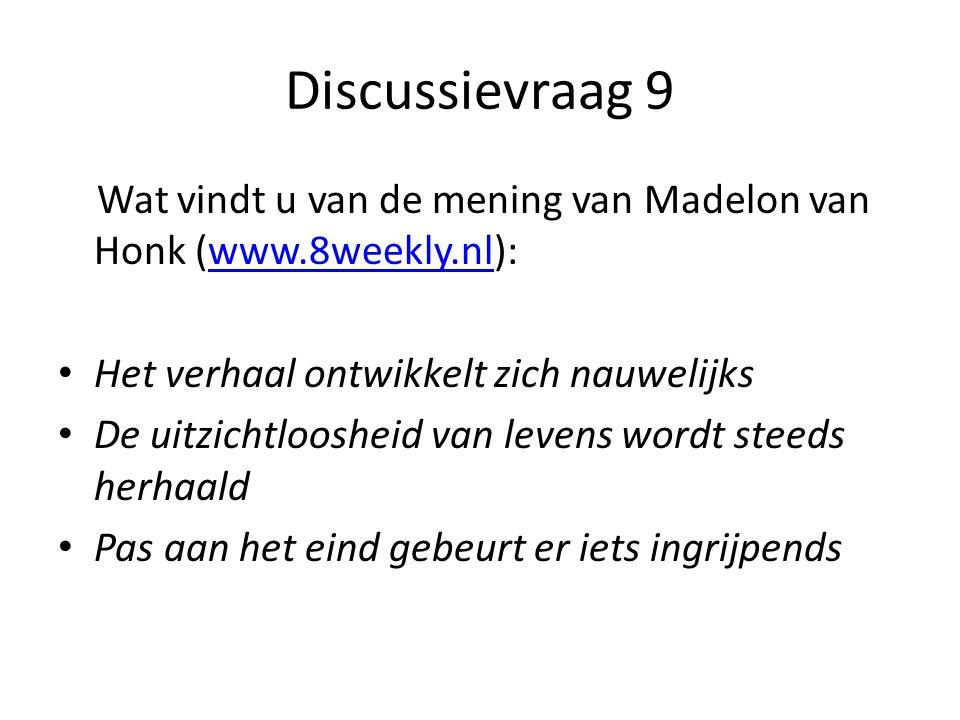 Discussievraag 9 Wat vindt u van de mening van Madelon van Honk (www.8weekly.nl): Het verhaal ontwikkelt zich nauwelijks.