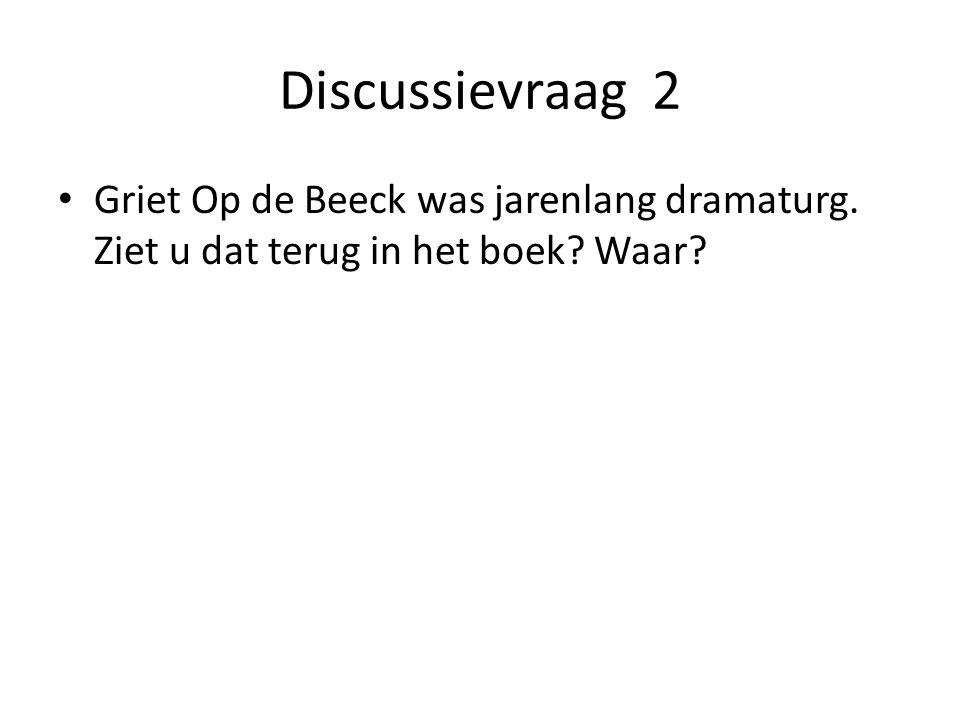 Discussievraag 2 Griet Op de Beeck was jarenlang dramaturg. Ziet u dat terug in het boek Waar