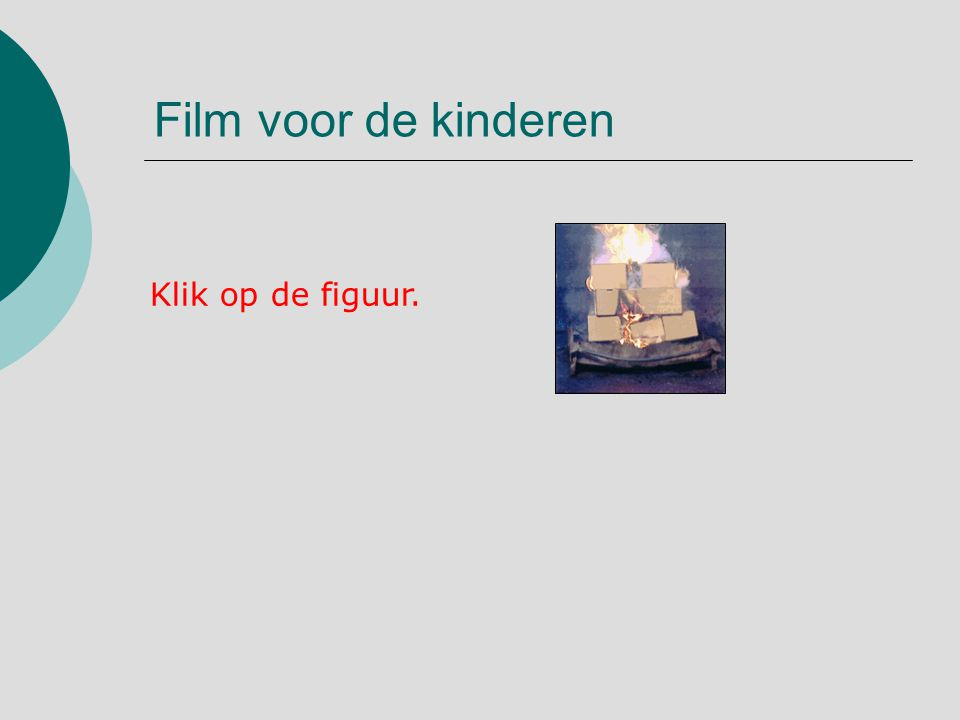 Film voor de kinderen Klik op de figuur.