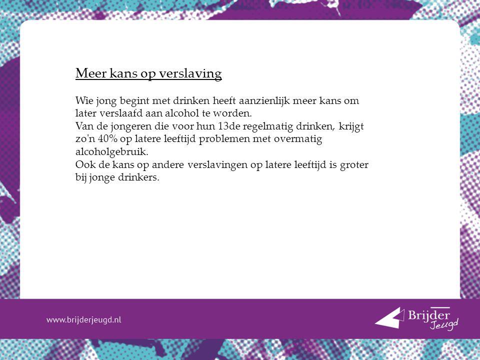 Meer kans op verslaving Wie jong begint met drinken heeft aanzienlijk meer kans om later verslaafd aan alcohol te worden.