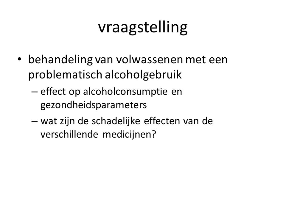 vraagstelling behandeling van volwassenen met een problematisch alcoholgebruik. effect op alcoholconsumptie en gezondheidsparameters.