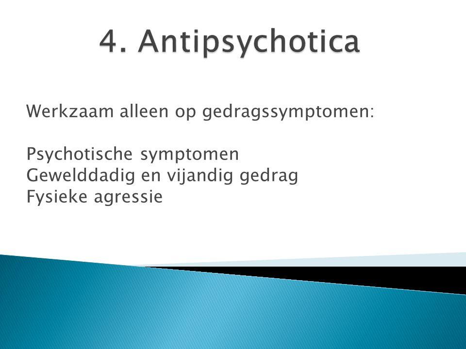4. Antipsychotica Werkzaam alleen op gedragssymptomen: