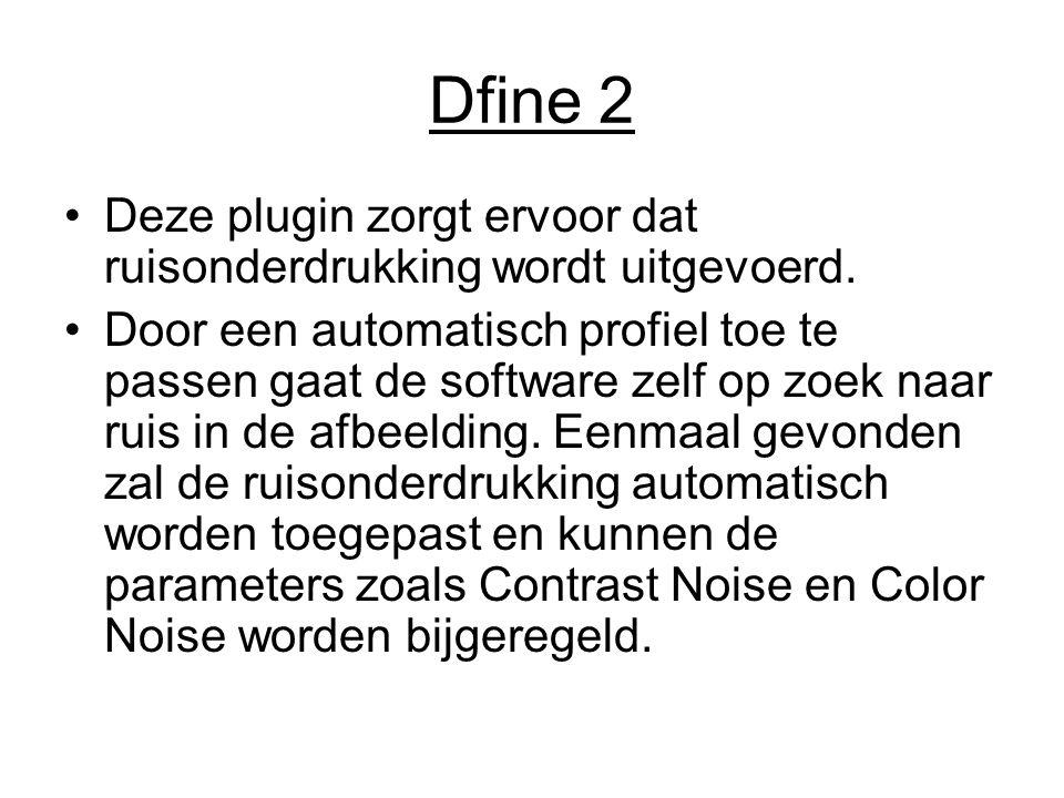 Dfine 2 Deze plugin zorgt ervoor dat ruisonderdrukking wordt uitgevoerd.