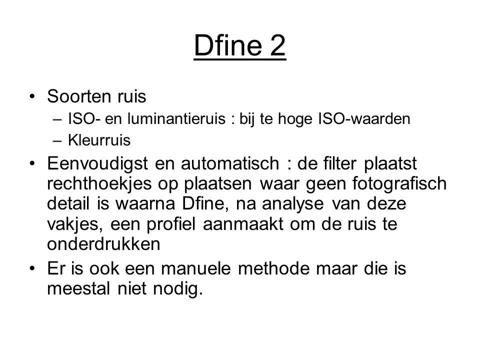 Dfine 2 Soorten ruis. ISO- en luminantieruis : bij te hoge ISO-waarden. Kleurruis.