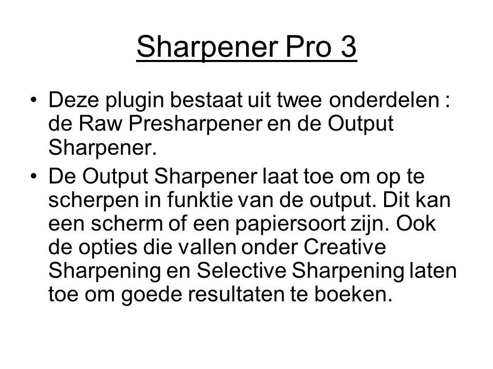 Sharpener Pro 3 Deze plugin bestaat uit twee onderdelen : de Raw Presharpener en de Output Sharpener.