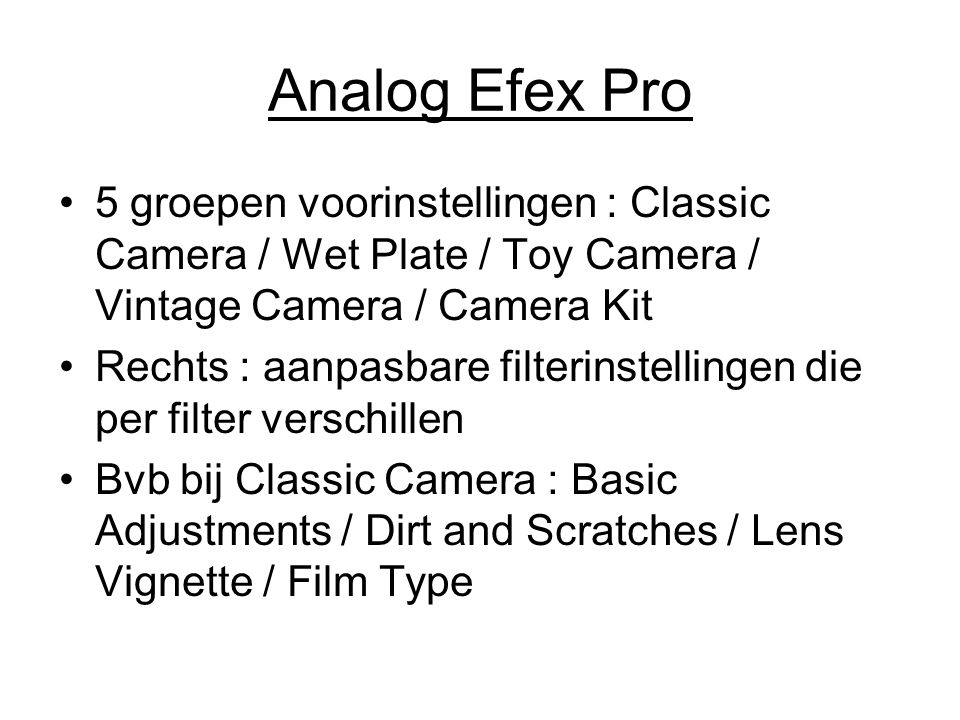 Analog Efex Pro 5 groepen voorinstellingen : Classic Camera / Wet Plate / Toy Camera / Vintage Camera / Camera Kit.
